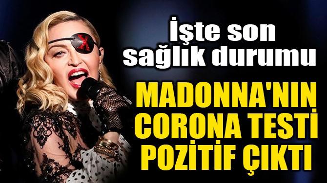 MADONNA'NIN CORONAVİRÜS TESTİ POZİTİF ÇIKTI