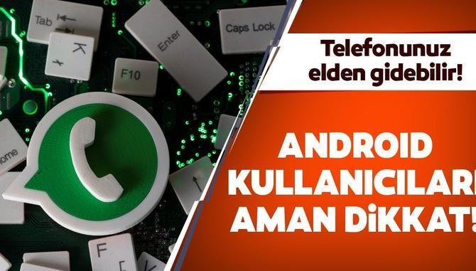 WhatsApp kullananlar dikkat! Telefonunuz elden gidebilir!