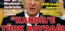Kandil'e bir şafak vakti Türk bayrağı dikilmelidir