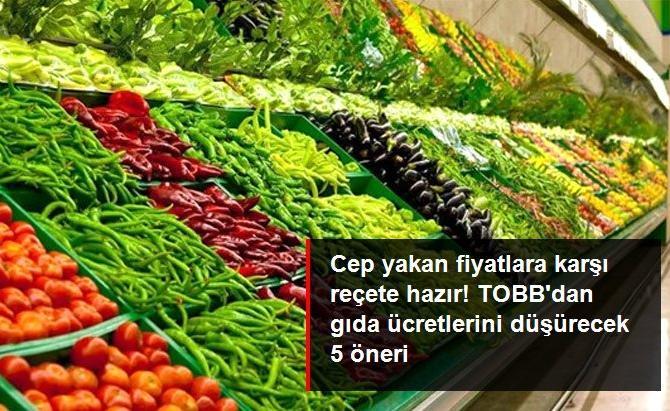 TOBB'dan gıda ücretlerini düşürecek 5 öneri