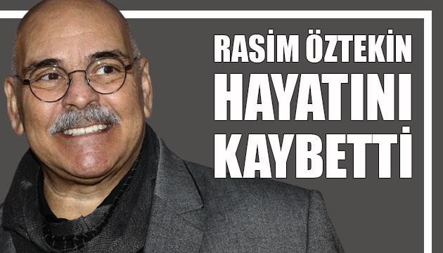 Usta Oyuncu Rasim Öztekin hayatını kaybetti