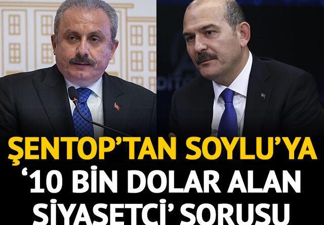 """Şentop'tan Süleyman Soylu'ya """"10 bin dolar alan siyasetçi"""" sorusu"""