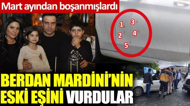 MARDİNİ'NİN ESKİ EŞİ VURULDU!